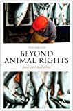Beyond Animal Rights : Food, Pets and Ethics, Milligan, Tony, 144119486X