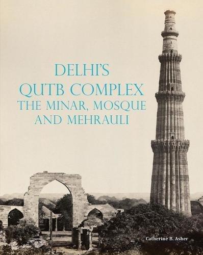 Delhi's Qutb Complex, the Minar, Mosque and Mehrauli