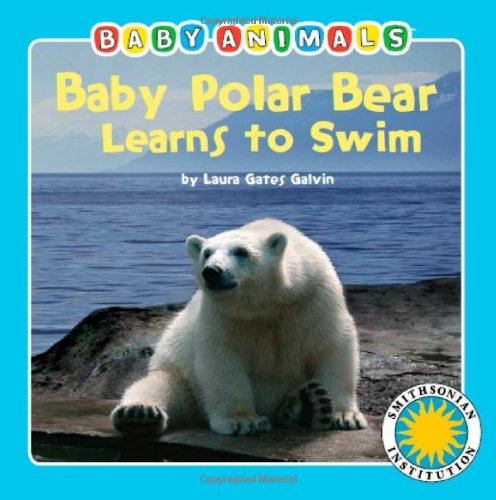 - Baby Polar Bear Learns To Swim - a Smithsonian Baby Animals Book