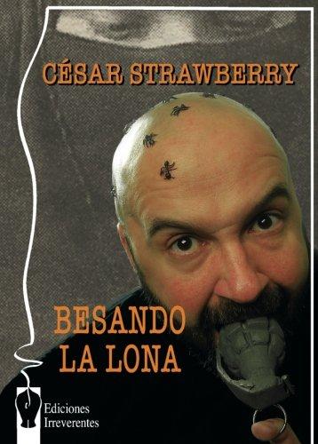 Besando La Lona (Narrativa) por César Strawberry