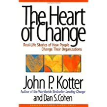 The Heart of Change: Real-Life Stories of How People Change Their Organizations by John P Kotter (2002-07-01)