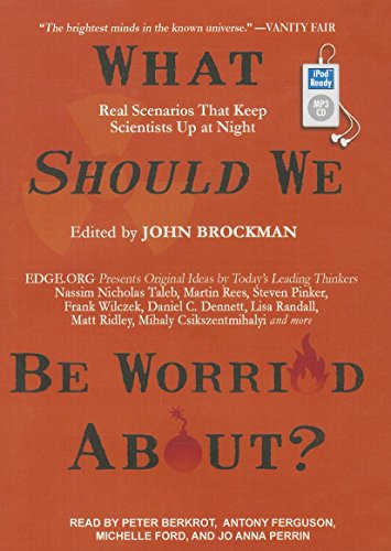 What Should We Be Worried About?: Real Scenarios That Keep Scientists Up at Night, by John Brockman