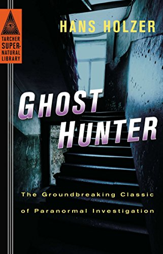Ghost Hunter: The Groundbreaking Classic of Paranormal Investigation (Tarcher Supernatural Library) -