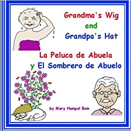 Amazon.com: Grandmas Wig and Grandpas Hat - La Peluca de Abuela y El Sombrero de Abuelo (9781511875103): Mary Humpal Bain: Books