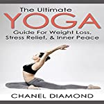 Yoga: The Ultimate Yoga Guide for Weight Loss, Stress Relief & Inner Peace | Chanel Diamond