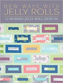 New Ways with Jelly Rolls: 12 Reversible Modern Jelly Roll Quilts ... : jelly roll quilt pattern books - Adamdwight.com
