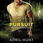 Heated Pursuit: Alpha Security, Book 1 | April Hunt