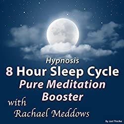 Hypnosis 8 Hour Sleep Cycle: Pure Meditation Booster