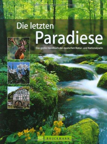 Die letzten Paradiese: Das große Handbuch der deutschen Natur- und Nationalparks