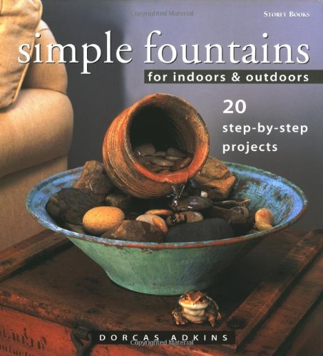 Simple Fountains for Indoors & Outdoors: 20 Step-By-Step Projects: Dorcas  Adkins: 9781580171908: Amazon.com: Books