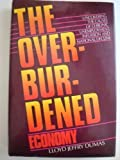 The Overburdened Economy: Uncovering the Causes of Chronic Unemployment, Inflation, and National Decline