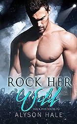 Rock Her Wild: An Alpha Male Rockstar Romance (Rock Her Series Book 2)