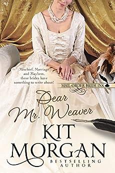 Mail-Order Bride Ink: Dear Mr. Weaver by [Morgan, Kit]