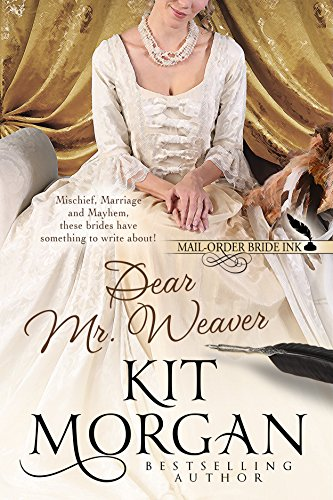 mail order bride ink dear mr weaver kindle edition by kit morgan