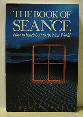 The Book of Seance: How to Reach Out to the Next World by Tom Cowan (1994-05-03)