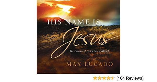 His Name is Jesus: The Promise of Gods Love Fulfilled