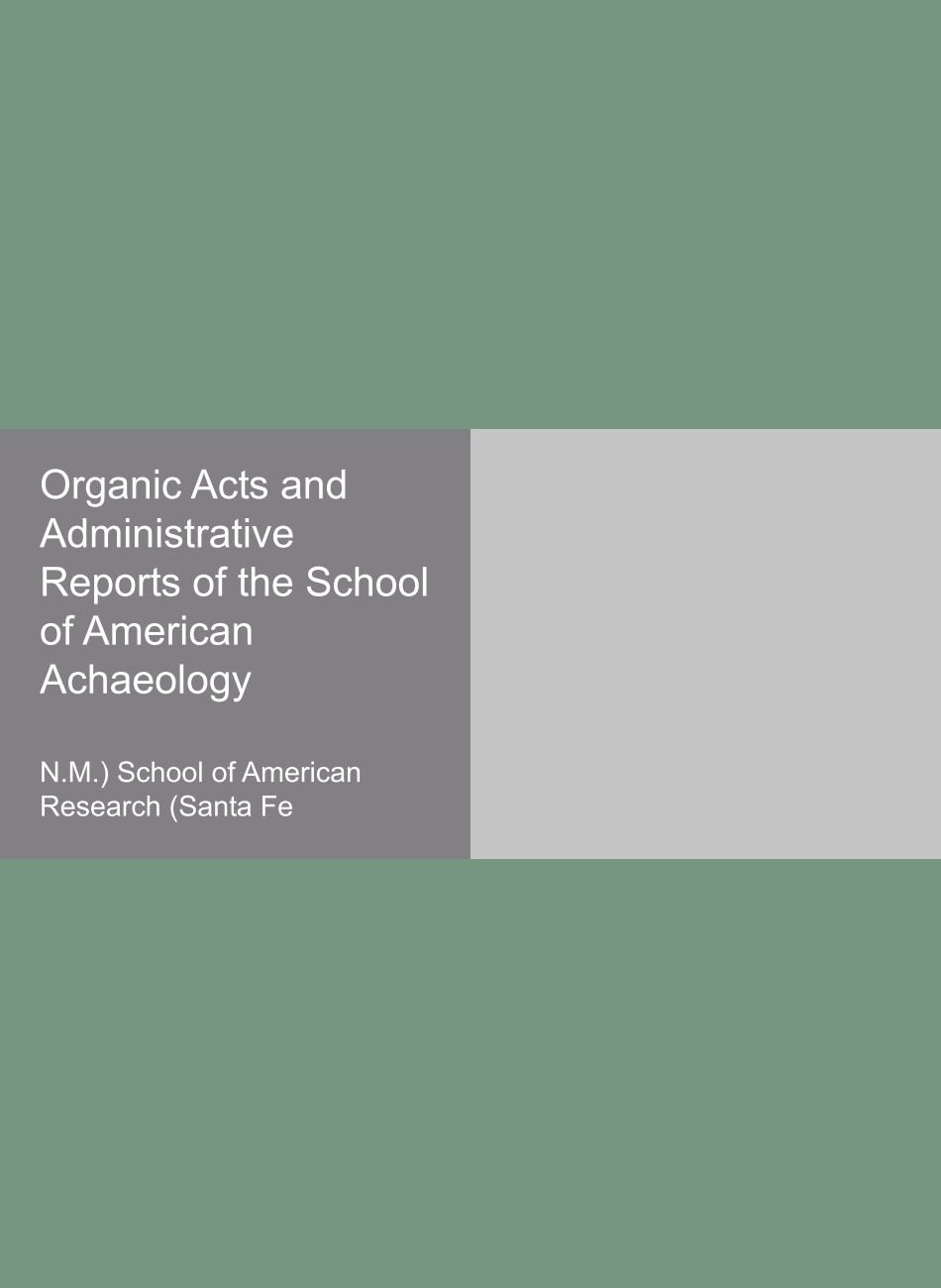 Download Organic Acts and Administrative Reports of the School of American Achaeology Text fb2 ebook