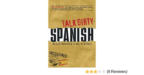 Talk Dirty Spanish Beyond Mierda The Curses Slang And Street Lingo You Need To Know When You Speak Espanol Kindle Edition By Alexis Munier