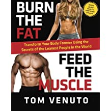 By Tom Venuto Burn the Fat, Feed the Muscle: Transform Your Body Forever Using the Secrets of the Leanest People i [Paperback]