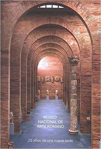Museo Nacional Arte Romano. 25 años de una nueva sede: Amazon.es: AA.VV.: Libros