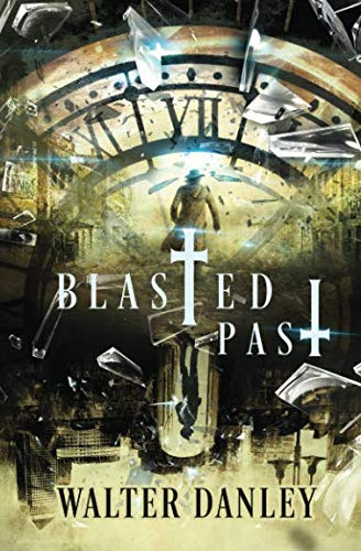 Blasted Past: A Time Traveler's Tale in the Old West (The Blasted Series)
