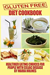 Gluten Free Diet Cookbook: Healthier Eating Choices for People with Celiac Disease Paperback