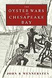 The Oyster Wars of Chesapeake Bay, John Wennersten, 061518250X
