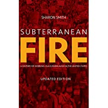Subterranean Fire (Updated Edition): A History of Working-Class Radicalism in the United States