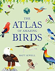 The Atlas of Amazing Birds: (fun, colorful watercolor paintings of birds from around the world with unusual fa