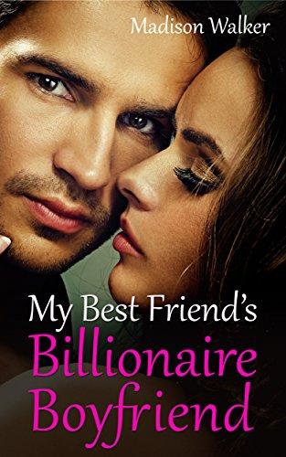My Best Friend's Billionaire Boyfriend: A Contemporary Romance