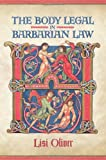 The Body Legal in Barbarian Law, Oliver, Lisi, 0802097065