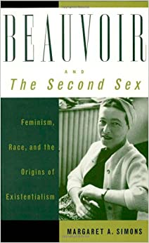 Book Beauvoir and The Second Sex: Feminism, Race, and the Origins of Existentialism