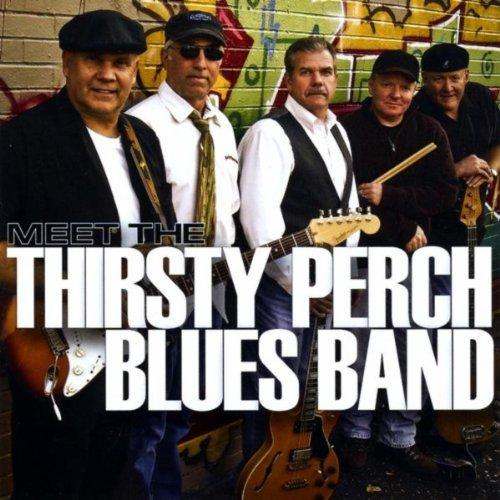 Meet The Thirsty Perch Blues -