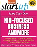img - for Start Your Own Kid Focused Business and More: Party Planning, Cooking Classes, Gift and Bath Products, Plus-Sized Clothing, Educational Toys and G (StartUp Series) by Entrepreneur Press (2008-10-01) book / textbook / text book