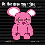 Un monstruo muy triste [A Very Sad Monster] | Blanca Álvarez González