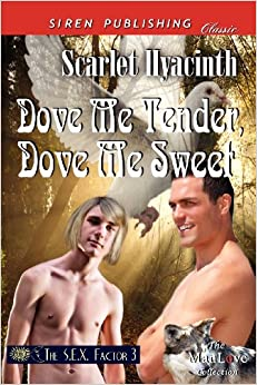 Book Dove Me Tender, Dove Me Sweet [The S.E.X. Factor 3] (Siren Publishing Classic Manlove) (S.E.X. Factor, Siren Publishing Classic Manlove)