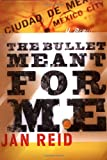 The Bullet Meant for Me, Jan Reid, 0767905954