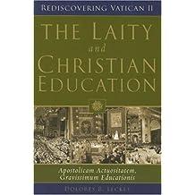 The Laity and Christian Education: Apostolicam Actuositatem, Gravissimum Educationis (Rediscovering Vatican II)
