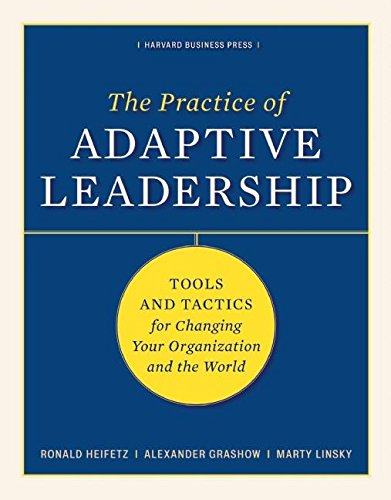 The Practice of Adaptive Leadership: Tools and Tactics for Changing Your Organization and the World [Ronald A. Heifetz - Marty Linsky - Alexander Grashow] (Tapa Dura)