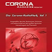 Die Corona-Audiothek: Ausgewählte Artikel aus Deutschlands größtem Phantastik-Online-Magazin als Hörbuch 1 | Mike Hillenbrand, Stefanie Zurek, Thorsten Walch