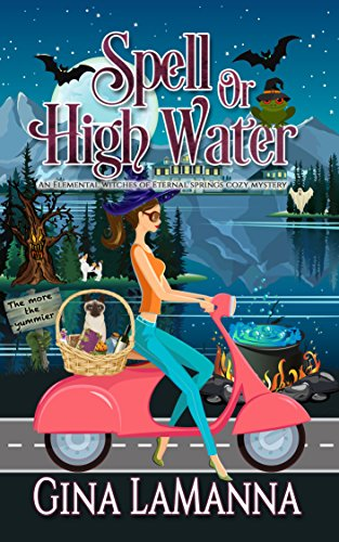 Spell or High Water (An Elemental Witches of Eternal Springs Cozy Mystery Book 4)