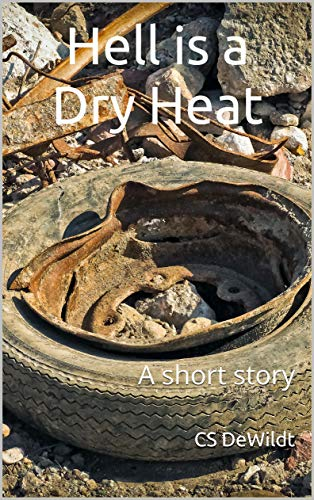 Hell is a Dry Heat: A short story