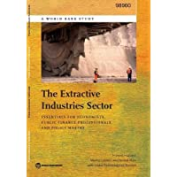 The Extractive Industries Sector: Essentials for Economists, Public Finance Professionals, and Policy Makers (World Bank Studies)