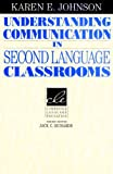Understanding Communication in Second Language Classrooms, Karen E. Johnson, 0521459680