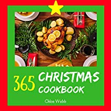 Christmas Cookbook 365: Enjoy Your Cozy Christmas Holiday With 365 Christmas Recipes! (Southern Christmas Cookbooks, Biscuits Christmas Book, Mexican Christmas Books, Christmas Cocktail Book [Book 1]