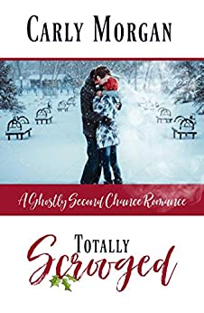 Totally Scrooged: A Ghostly Sweet Second Chance Romance by [Morgan, Carly]