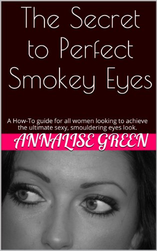 The Secret to Perfect Smokey Eyes: A How-To guide for all women looking to achieve the ultimate sexy, smouldering eyes (Sexy Makeup Tutorial)