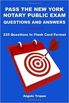 Pass The New York Notary Public Exam Questions And Answers: 225 Questions In Flash Card Format by Tropea Angelo (2010-01-02)