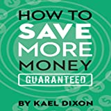 How to Save More Money Guaranteed