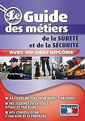 Guide des métiers de la surêté et de la sécurité: avec ou sans diplôme